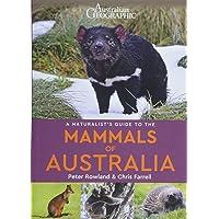Australian Geographic Naturalist's Guide to the Mammals of Australia