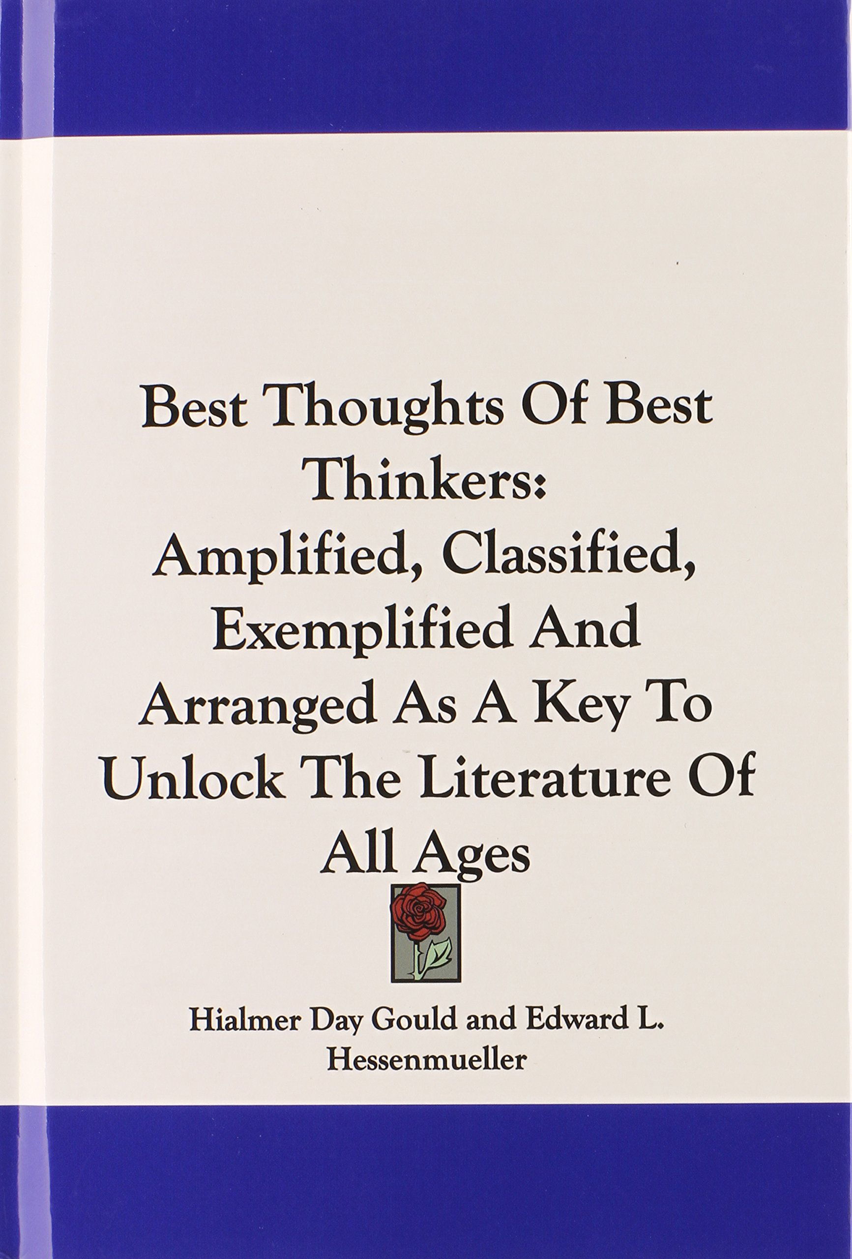 Read Online Best Thoughts Of Best Thinkers: Amplified, Classified, Exemplified And Arranged As A Key To Unlock The Literature Of All Ages PDF