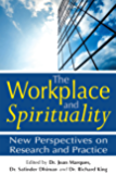 The Workplace and Spirituality: New Perspectives on Research and Practice