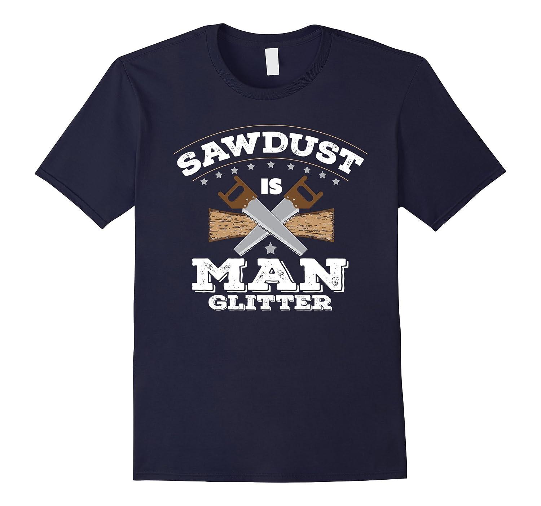 Sawdust is Man Glitter-Woodworking/Woodworker/Carpenter Gift-Art