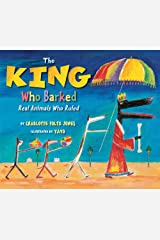 The King Who Barked: Real Animals Who Ruled School & Library Binding