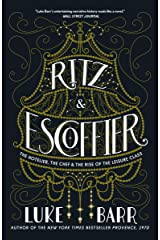 Ritz and Escoffier: The Hotelier, The Chef, and the Rise of the Leisure Class Kindle Edition