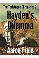Hayden's Dilemma (Part 7) (The Teristaque Chronicles) Kindle Edition
