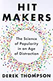 Hit Makers: The Science of Popularity in an Age of