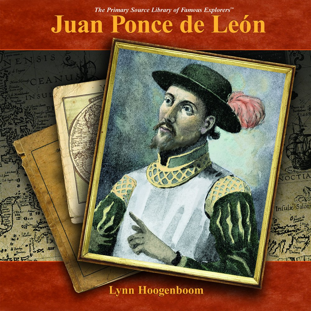 Juan Ponce De Leon: A Primary Source Biography (The Primary Source Library of Famous Explorers) pdf epub