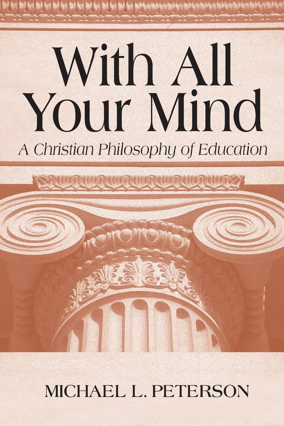 With All Your Mind: A Christian Philosophy of Education: Michael L ...