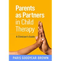 Parents as Partners in Child Therapy: A Clinician's Guide (Creative Arts and Play Therapy)