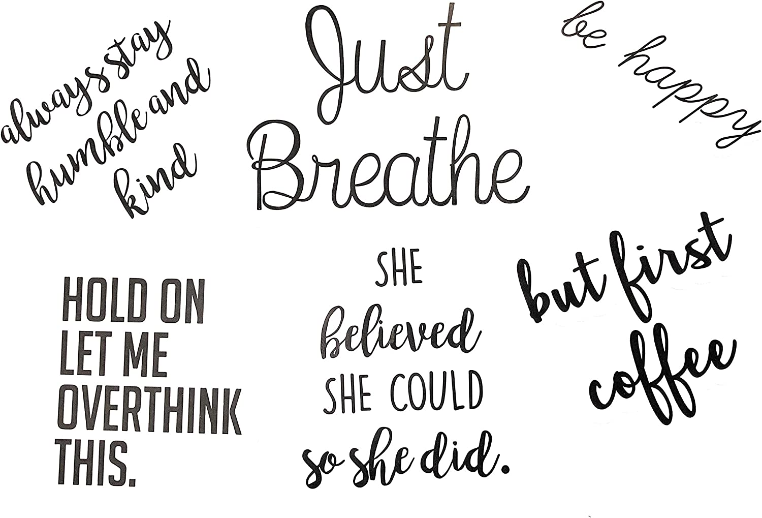 Inspirational/Funny Quotes Stickers 6-Pack - Be Happy - But First Coffee - Hold On Let Me Over Think This - Just Breathe - She Believed - Always Stay Humble for Laptop, MacBook or Any Smooth Surface