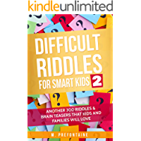 Difficult Riddles for Smart Kids 2: Another 300 Riddles & Brain Teasers that Kids and Families will Love (Books for…