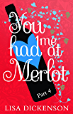 You Had Me at Merlot: Part 4