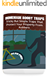 Homemade Booby Traps: Tricky But Simple Traps That Protect Your Property From Robbers: (Self-Defense, Survival Gear, Prepping)