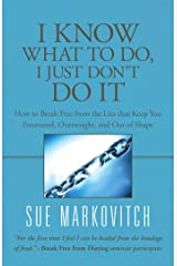 I Know What to Do, I Just Don't Do It: How to Break Free from the Lies That Keep You Frustrated, Overweight, and out of Shape Kindle Edition