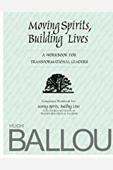 Moving Spirits, Building Lives: A Workbook for Transformational Leaders Kindle Edition