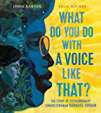 What Do You Do with a Voice Like That?: The Story of Extraordinary Congresswoman Barbara Jordan