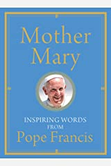 Mother Mary: Inspiring Words from Pope Francis Hardcover
