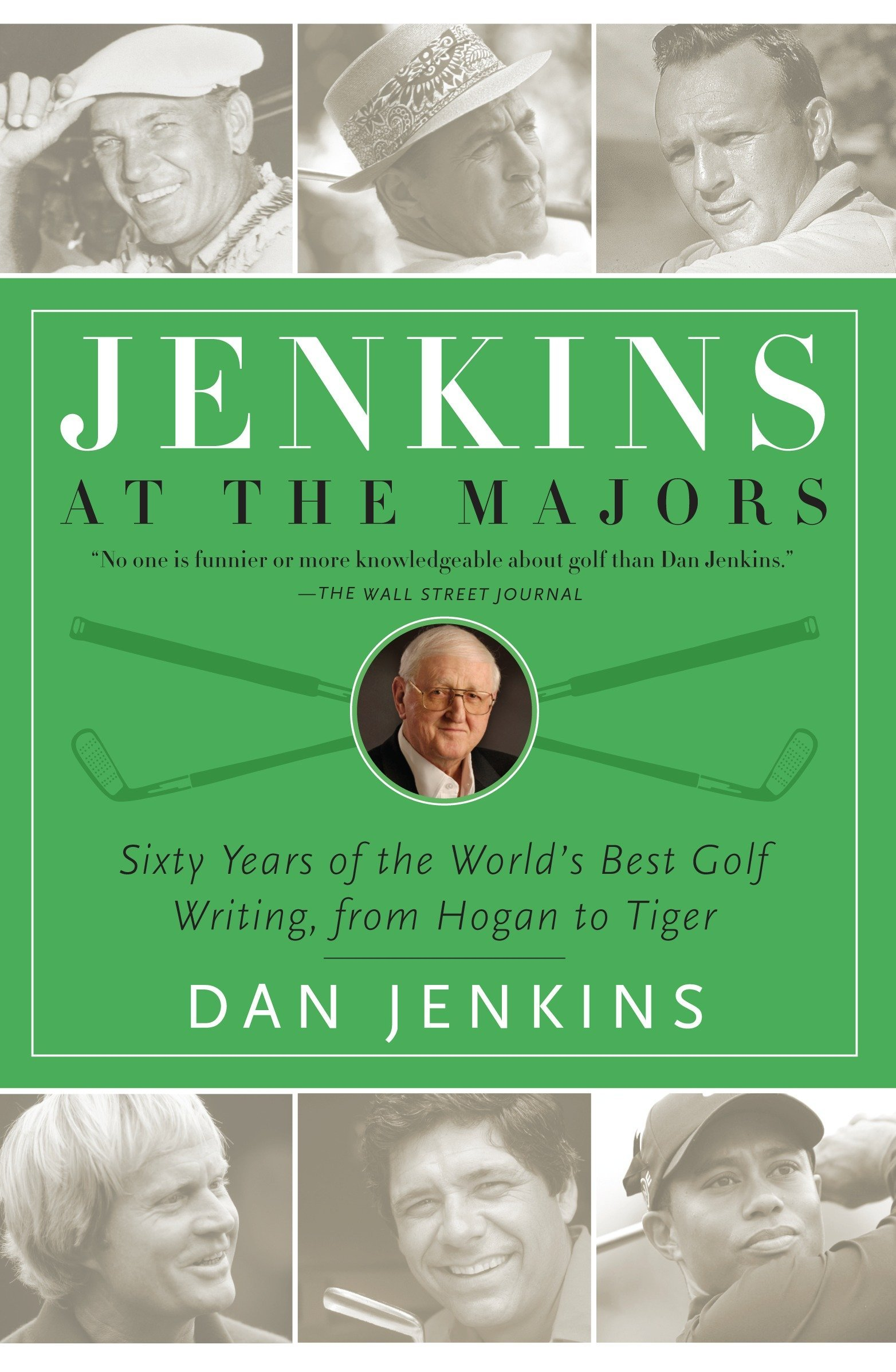 Jenkins at the Majors: Sixty Years of the World's Best Golf Writing, from Hogan to Tiger