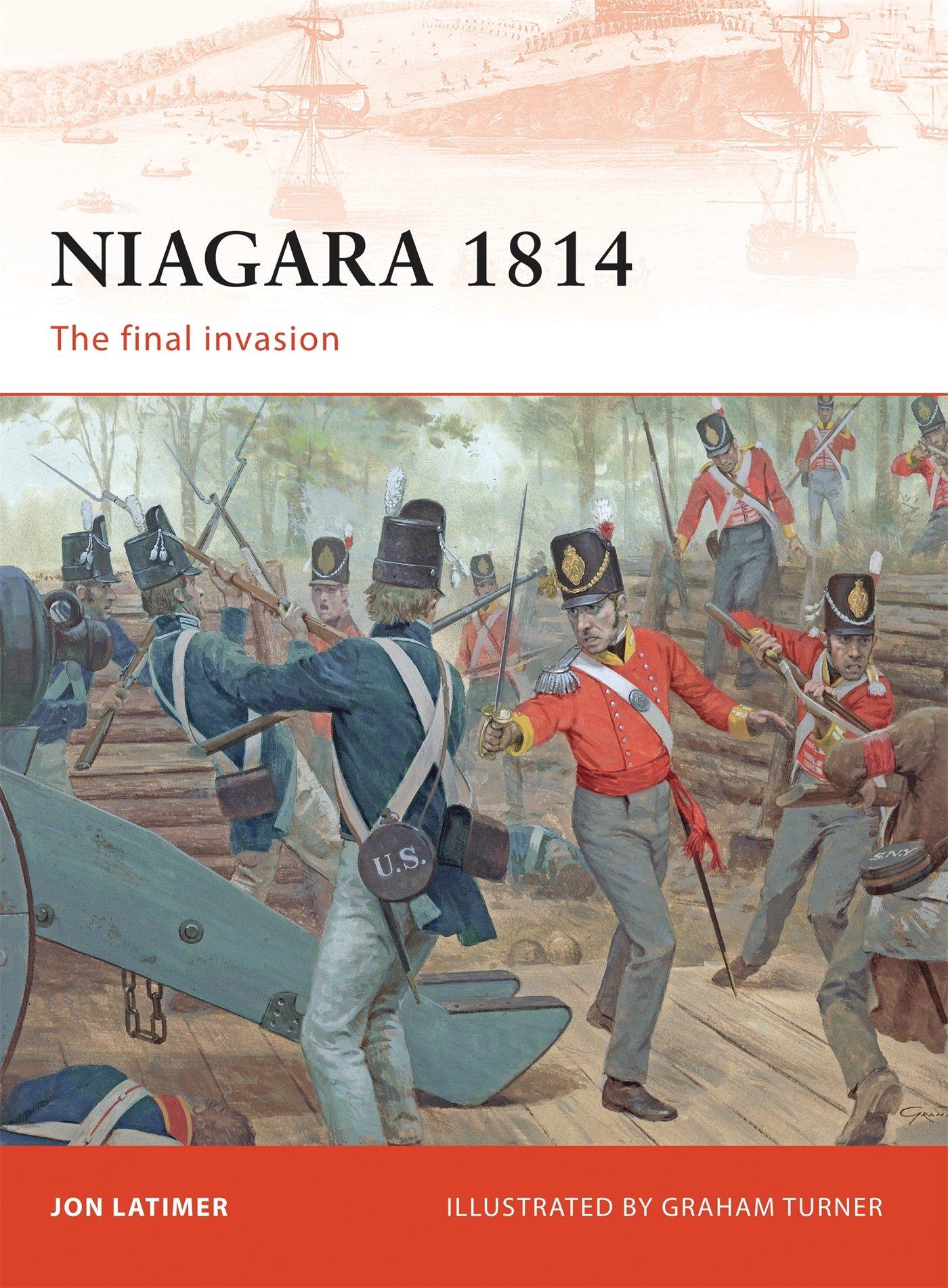Niagara 1814: The final invasion (Campaign): Jon Latimer, Graham Turner:  9781846034398: Amazon.com: Books