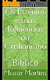 Os Essênios e suas Influências no Cristianismo: Bíblico