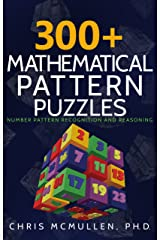 300+ Mathematical Pattern Puzzles: Number Pattern Recognition & Reasoning (Improve Your Math Fluency) Kindle Edition