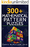 300+ Mathematical Pattern Puzzles: Number Pattern Recognition & Reasoning (Improve Your Math Fluency) (English Edition)