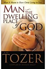 Man the Dwelling Place of God: What it Means to Have Christ Living in You Kindle Edition