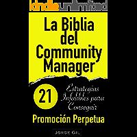 La Biblia del Community Manager: Promoción Perpetua: 21 Estrategias Infalibles Para Potenciar Tu Marketing en Redes…