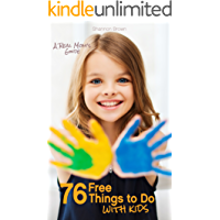 76 Free Things to Do with Kids: A Real Mom's Guide