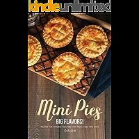 Mini Pies, Big Flavors!: Recipes for Amazing Mini Pies That Pack A Big Time Taste
