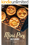 Mini Pies, Big Flavors!: Recipes for Amazing Mini Pies That Pack A Big Time Taste