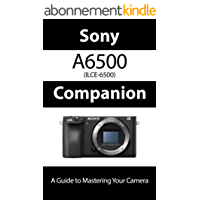Sony a6500 / ILCE-6500 Companion: A Guide To Mastering Your Camera (English Edition)