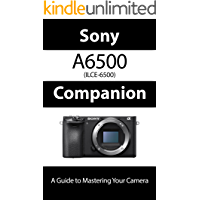 Sony a6500 / ILCE-6500 Companion: A Guide To Mastering Your Camera book cover