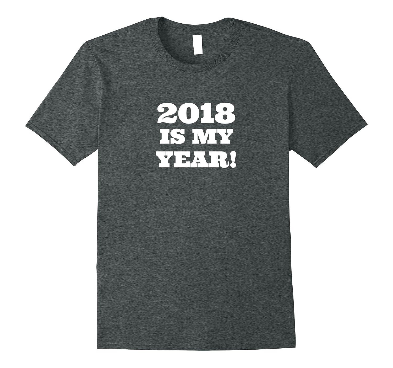 2018 Is My Year New Years T-Shirt-Art