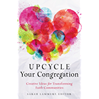 Upcycle Your Congregation: Creative Ideas for Transforming Faith Communities