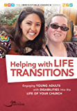 Helping with Life Transitions: Engaging Young Adults with Disabilities Into the Life of Your Church (The Irresistible Church Series)