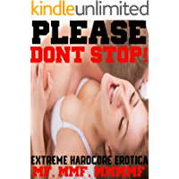 Please Don't Stop! Extreme Hardcore Erotica MF, MMF, MMMMF