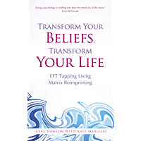 Transform Your Beliefs, Transform Your Life: EFT Tapping Using Matrix Reimprinting (English Edition)