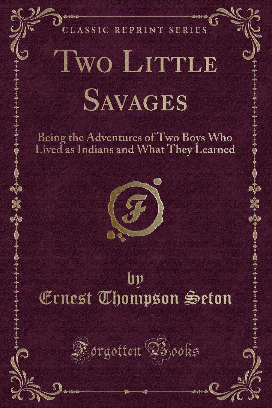 Download Two Little Savages: Being the Adventures of Two Boys Who Lived as Indians and What They Learned (Classic Reprint) ebook