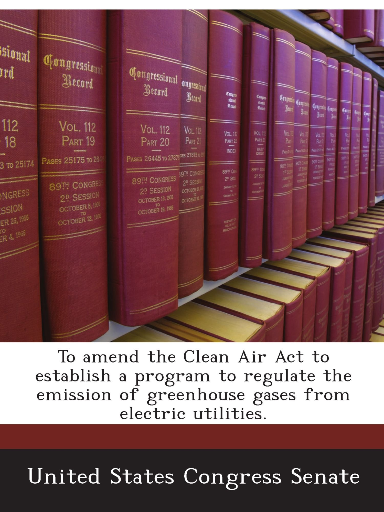 To amend the Clean Air Act to establish a program to regulate the emission of greenhouse gases from electric utilities.