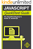 JavaScript: QuickStart Guide - The Simplified Beginner's Guide To JavaScript (JavaScript, JavaScript Programming, JavaScript and Jquery)