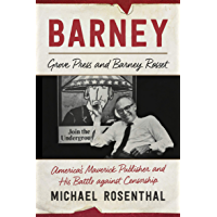 Barney: Grove Press and Barney Rosset: America's Maverick Publisher and His Battle against Censorship