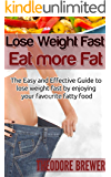 Lose Weight Fast : Eat More Fat: The Easy and Effective Guide to lose weight fast by enjoying your favourite fatty food