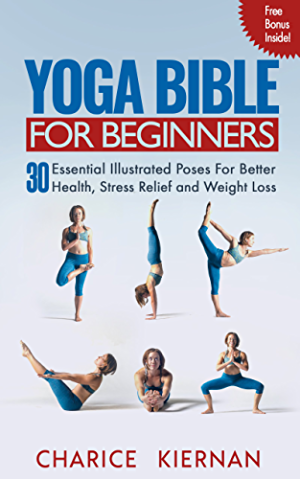 The Yoga Bible For Beginners: 30 Essential Illustrated Poses For Better Health; Stress Relief and Weight Loss
