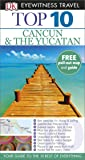 DK Eyewitness Top 10 Travel Guide: Cancun & The Yucatan (DK Eyewitness Travel Guide)