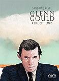Glenn Gould: A Life Off Tempo (Biographies)