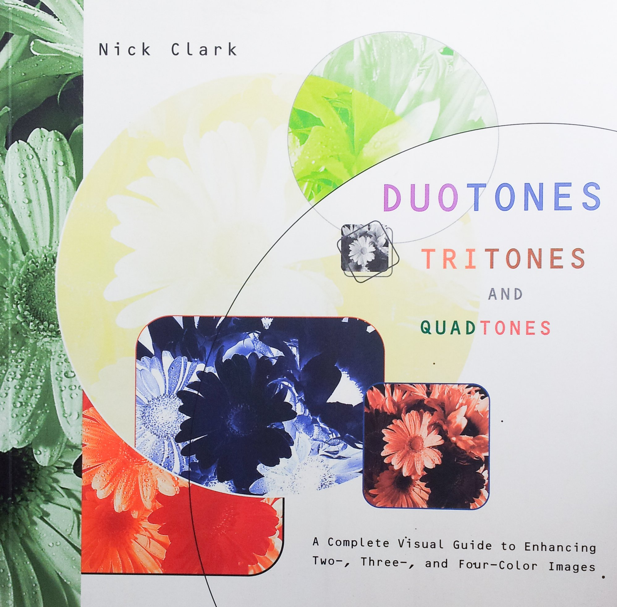 Duotones, Tritones and Quadtones: A Complete Visual Guide to Enhancing Two-, Thr