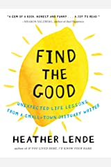 Find the Good: Unexpected Life Lessons from a Small-Town Obituary Writer Kindle Edition