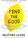Find the Good: Unexpected Life Lessons from a Small-Town Obituary Writer