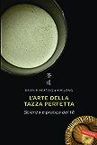 L'arte della tazza perfetta: Scienza e pratica del tè