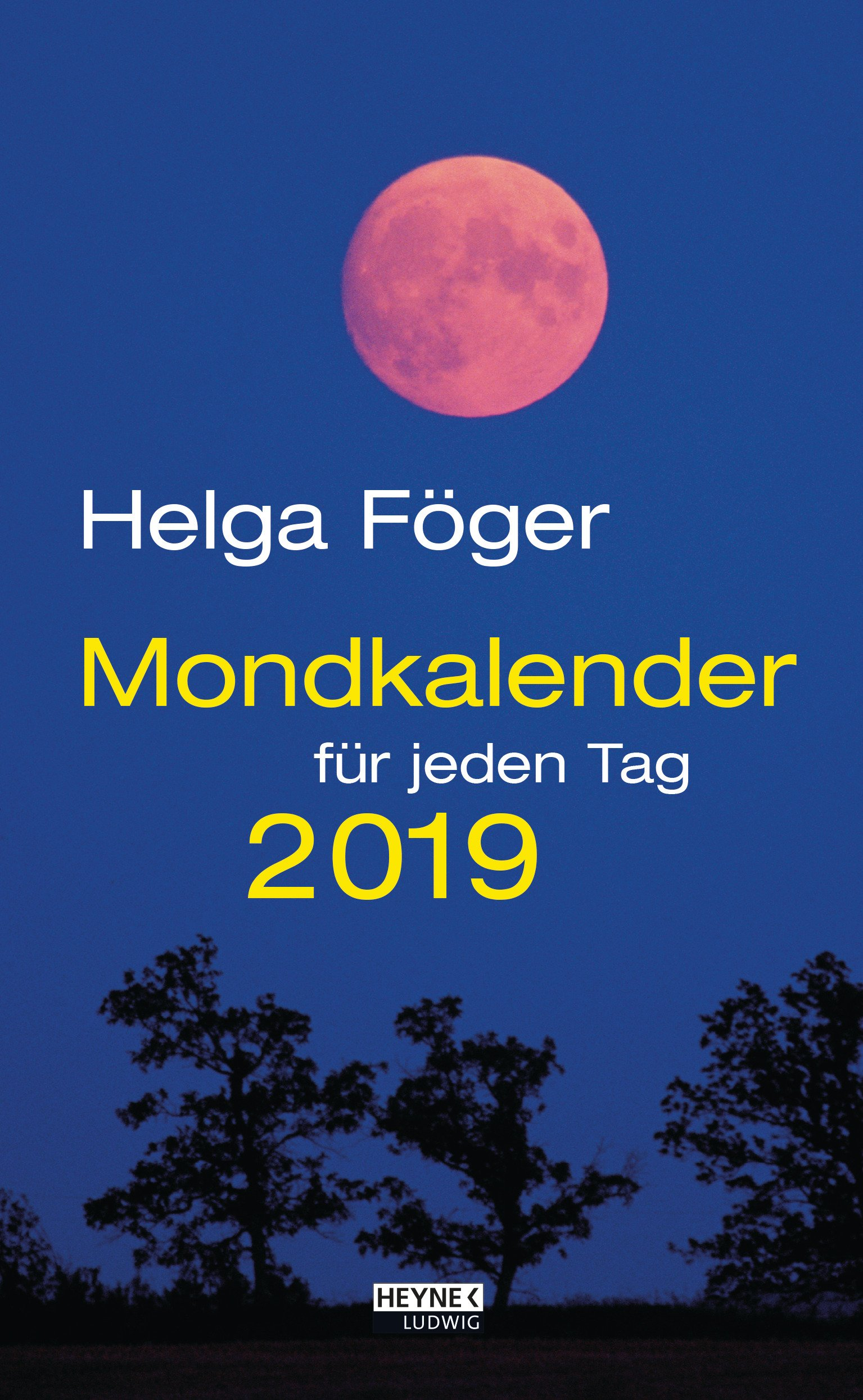 Mondkalender für jeden Tag 2019: Abreißkalender Kalender – Tageskalender, 4. Juni 2018 Helga Föger Ludwig bei Heyne 3453238389 Astrologie / Kalender