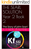 THE SEARL SOLUTION Year 2 Book 2.: The Story of John Searl (Year 2: The Knowledge Seeker Workshops)
